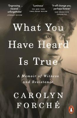 What You Have Heard is True by Carolyn Forché | 9780241405581