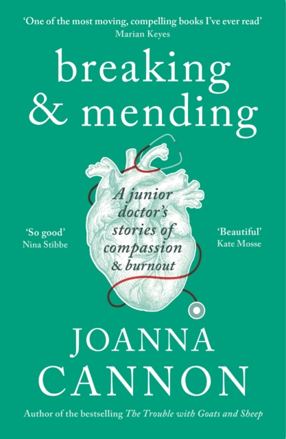 Breaking & Mending: A Junior Doctor's Stories of Compassion and Burnout by Joanna Cannon | 9781788160582