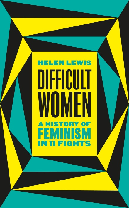 Difficult Women: A History of Feminism in 11 Fights by Helen Lewis | 9781787331280