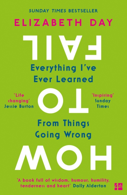 How to Fail: Everything I've Ever Learned From Things Going Wrong by Elizabeth Day | 9780008327354