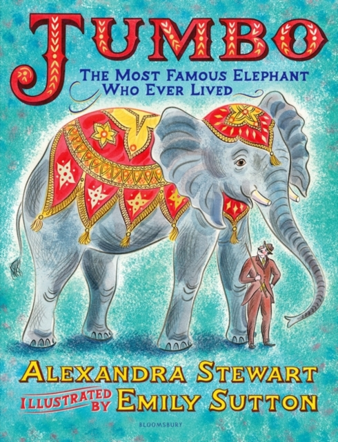 Jumbo: The Most Famous Elephant Who Ever Lived by Alexandra Stewart, Emily Sutton | 9781526608581