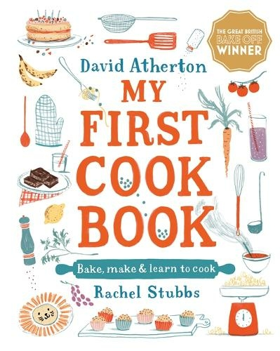 My First Cook Book: Bake, Make and Learn to Cook by David Atherton, Rachel Stubbs | 9781406397239