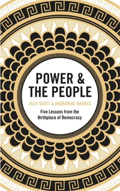 Power & the People by Alev Scott & Andronike Makres | 9781529402858