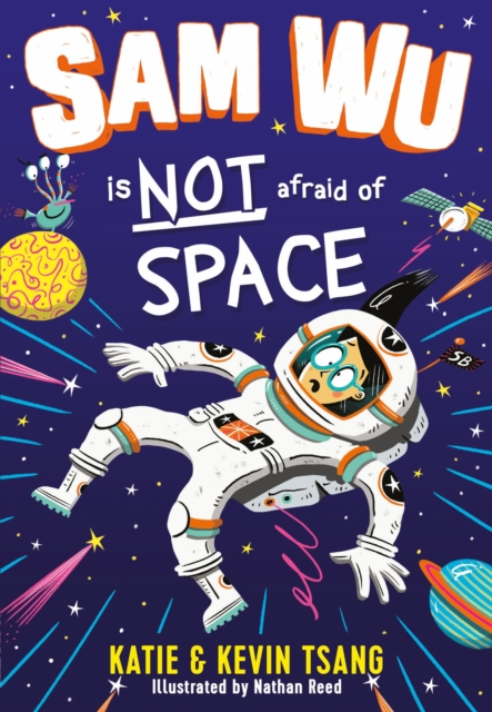Sam Wu is Not Afraid of Space by Katie & Kevin Tsang, Nathan Reed | 9781405297615