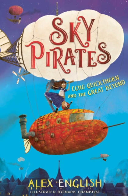 Sky Pirates: Echo Quickthorn and the Great Beyond by Alex English, Mark Chambers | 9781471190773