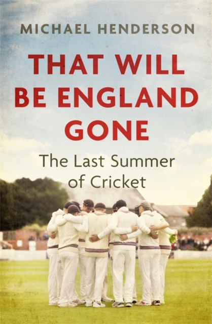 That Will Be England Gone by Michael Henderson | 9781472132888
