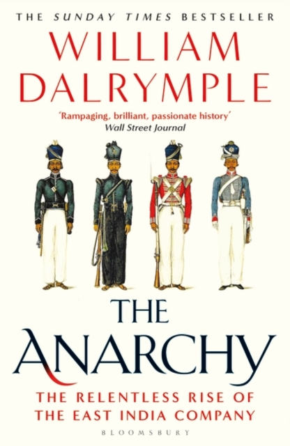 The Anarchy: The Relentless Rise of the East India Company by William Dalrymple | 9781408864395