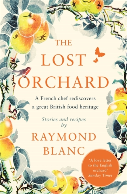 The Lost Orchard by Raymond Blanc | 9781472267597