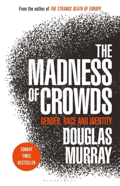 The Madness of Crowds by Douglas Murray | 9781472979575