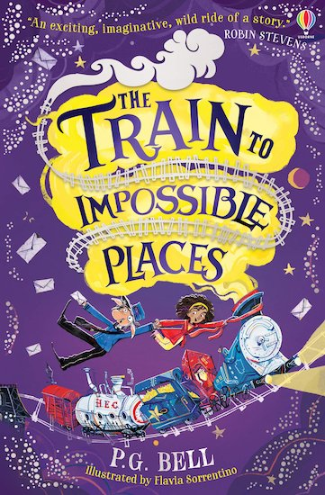 The Train to Impossible Places by P.G. Bell, Flavia Sorrentino | 9781474957410