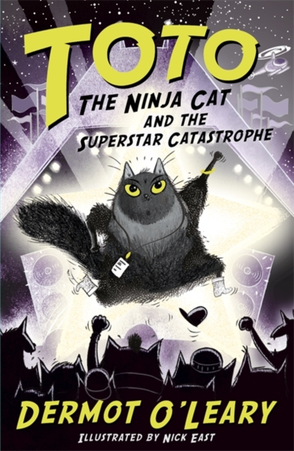 Toto the Ninja Cat and the Superstar Catastrophe by Dermot O'Leary, Nick East | 9781444952063