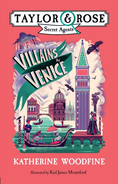 Taylor & Rose Secret Agents: Villains in Venice by Katherine Woodfine, Karl James Mountford