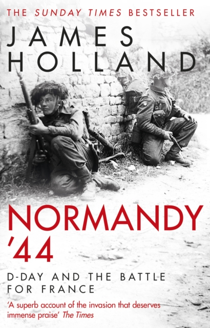 Normandy '44: D-Day and the Battle for France by James Holland | 9780552176118