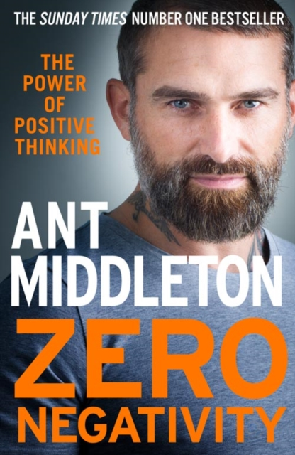 Zero Negativity: The Power of Positive Thinking by Ant Middleton | 9780008336516