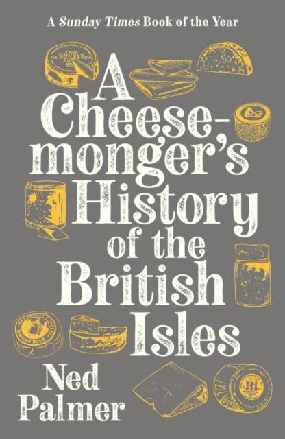 A Cheesemonger's History of the British Isles by Ned Palmer | 9781788161176