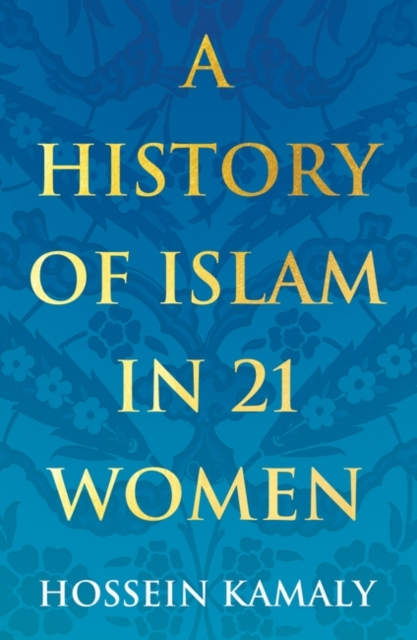 A History of Islam in 21 Women by Hossein Kamaly | 9781786078780