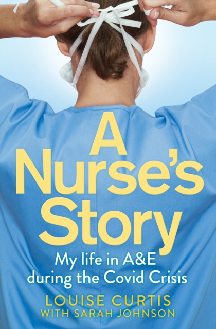 A Nurse's Story by Louise Curtis with Sarah Johnson