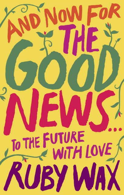 And Now For The Good News by Ruby Wax | 9780241400647
