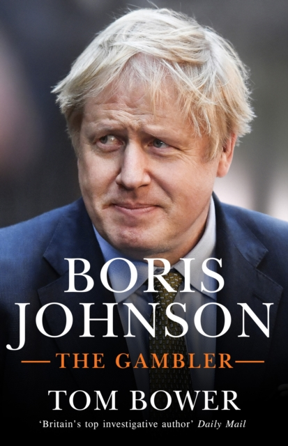 Boris Johnson: The Gambler by Tom Bower