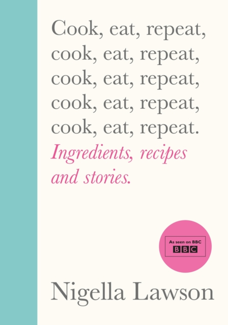 Cook, Eat, Repeat: Ingredients, recipes and stories. by Nigella Lawson | 9781784743666