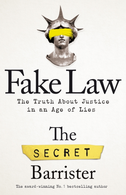 Fake Law: The Truth About Justice in an Age of Lies by The Secret Barrister | 9781529009941