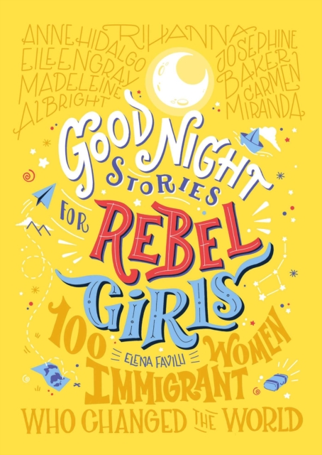 Goodnight Stories for Rebel Girls: 100 Immigrant Women Who Changed the World by Elena Favilli | 9781733329293