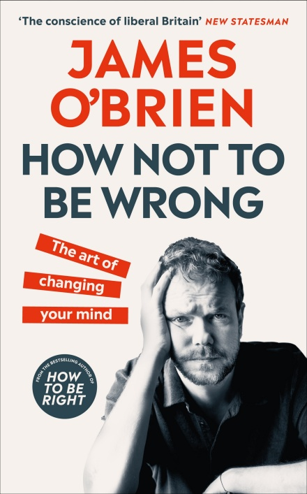 How Not To Be Wrong: The Art of Changing Your Mind by James O'Brien | 9780753557709