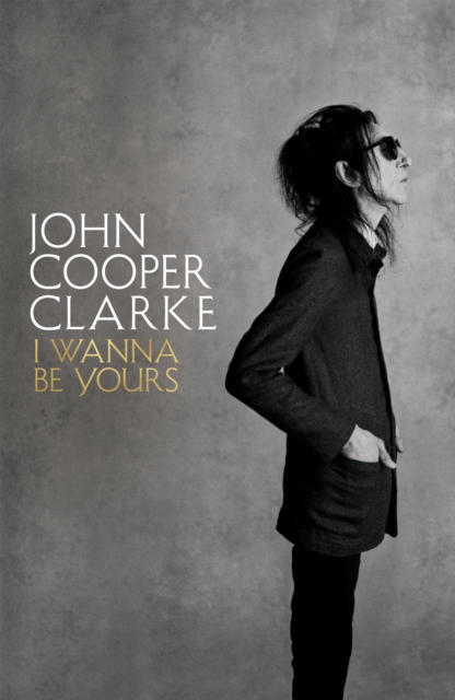 I Wanna Be Yours by John Cooper Clarke | 9781509896103