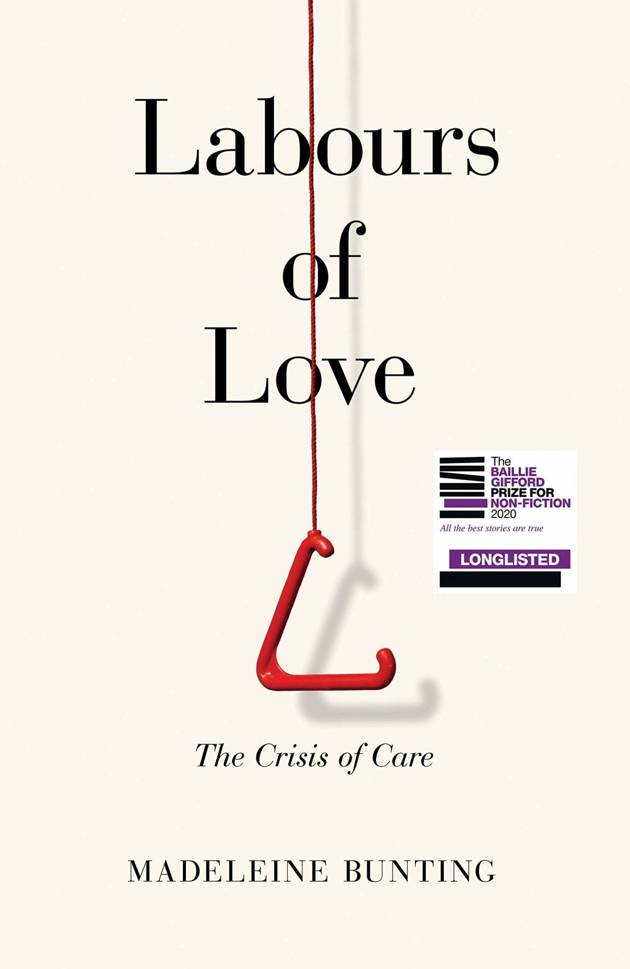 Labours of Love: The Crisis of Care by Madeleine Bunting | 9781783783793