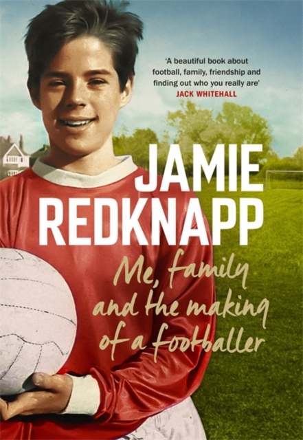 Me, Family and the Making of a Footballer by Jamie Redknapp | 9781472271938