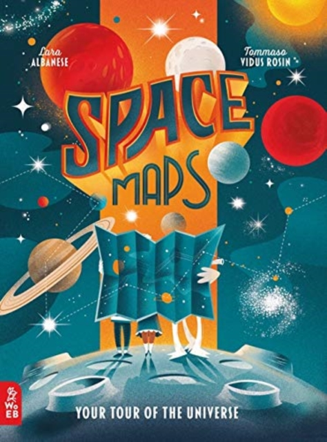 Space Maps: Your Tour of the Universe by Lara Albanese, Tommaso Vidus Rosin | 9781912920556