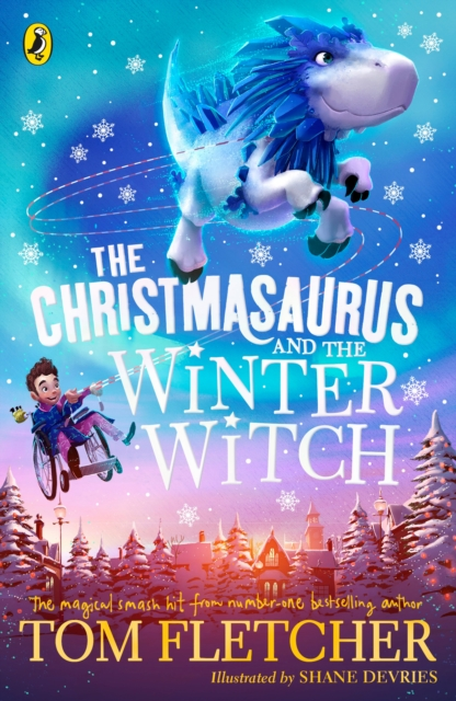 The Christmasaurus and the Winter Witch by Tom Fletcher, Shane Devries | 9780241338612