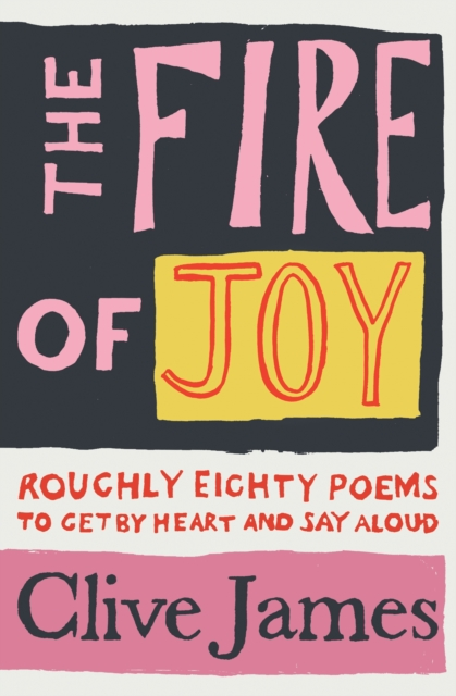 The Fire of Joy by Clive James