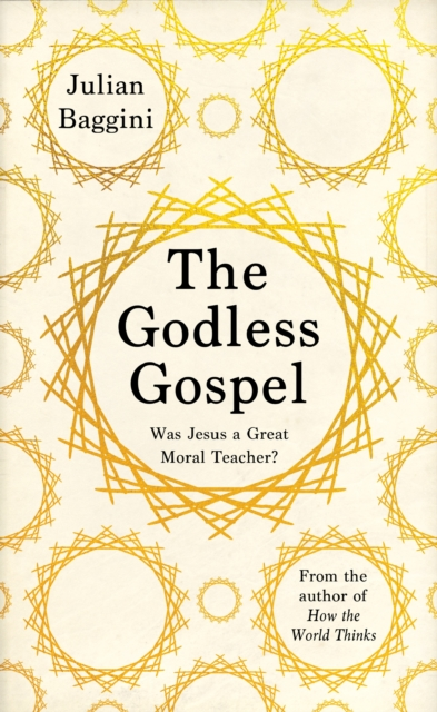 The Godless Gospel by Julian Baggini | 9781783782314