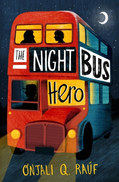 The Night Bus Hero by Onjali Q. Raúf | 9781510106772