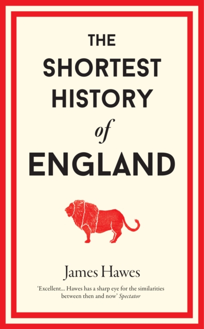 The Shortest History of England by James Hawes | 9781910400692