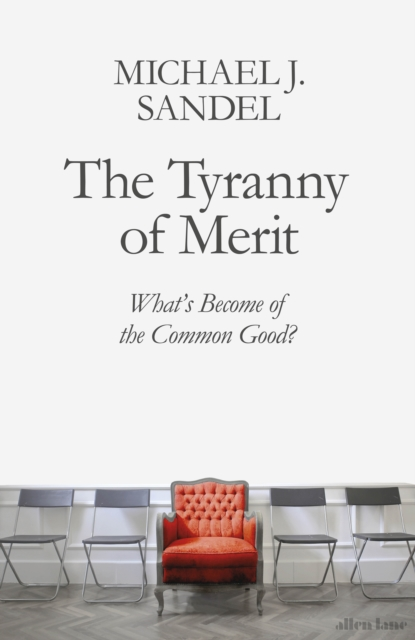 The Tyranny of Merit by Michael J. Sandel | 9780241407592