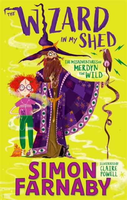 The Wizard in my Shed: The Misadventures of Merdyn the Wild by Simon Farnaby, Claire Powell | 9781444957617