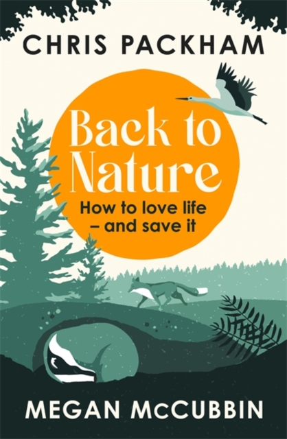 Back to Nature: How to Love Life – and Save It by Chris Packham and Megan McCubbin | 9781529350395