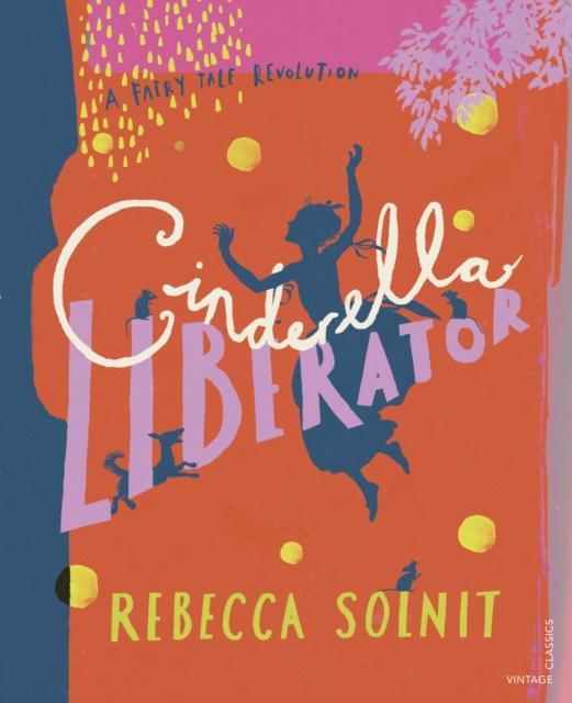 Cinderella Liberator: A Fairy Tale Revolution by Rebecca Solnit | 9781784876197