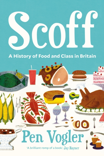 Scoff: A History of Food and Class in Britain by Pen Vogler | 9781786496478