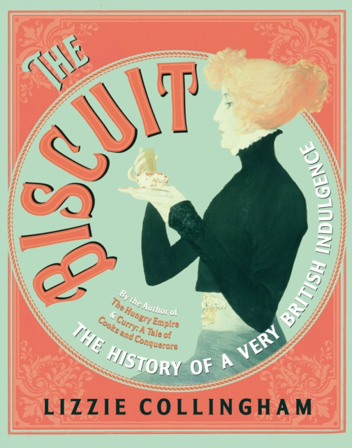 The Biscuit: The History of a Very British Indulgence by Lizzie Collingham