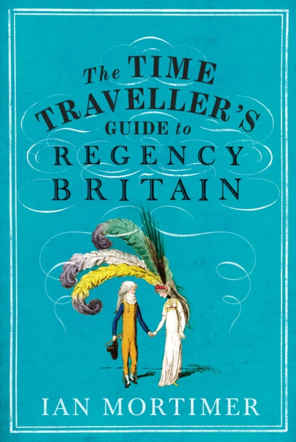 The Time Traveller's Guide to Regency Britain by Ian Mortimer | 9781847924568