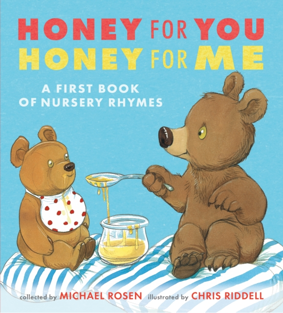 Honey for You, Honey for Me: A First Book of Nursery Rhymes by Michael Rosen, Chris Riddell