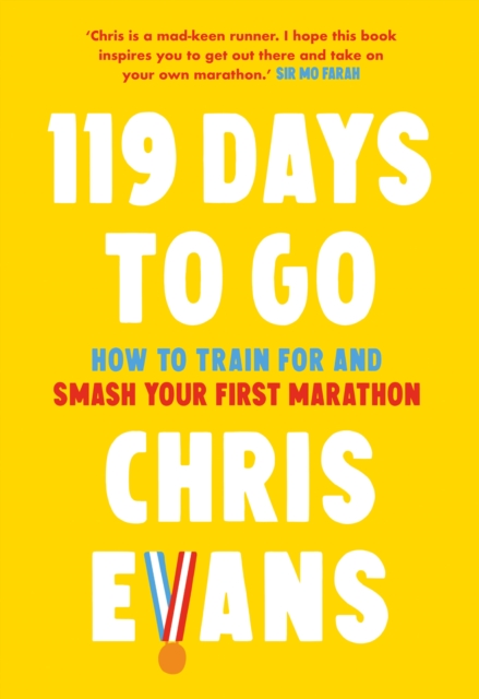119 Days to Go: How to Train for and Smash Your First Marathon by Chris Evans | 9780008480752