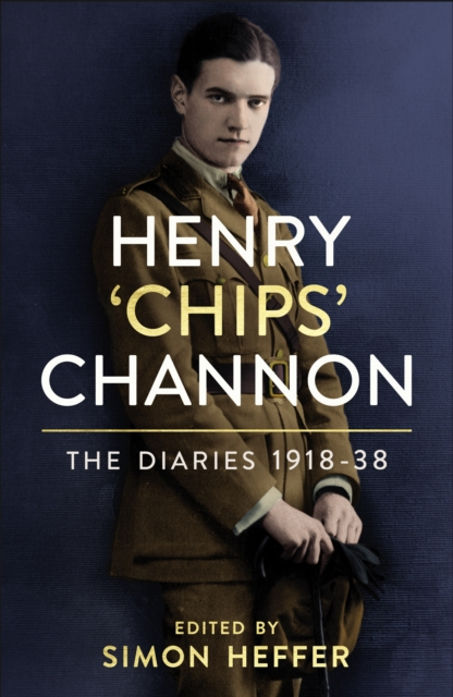 Henry 'Chips' Channon: The Diaries (Volume 1): 1918-1938 by Chips Channon