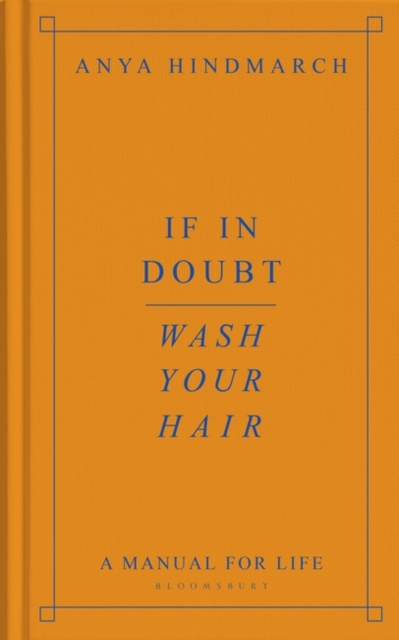 If In Doubt, Wash Your Hair by Anya Hindmarch | 9781526629746