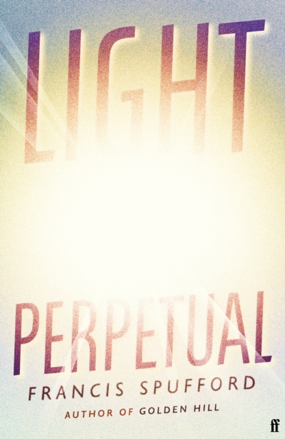 Light Perpetual by Francis Spufford | 9780571336487
