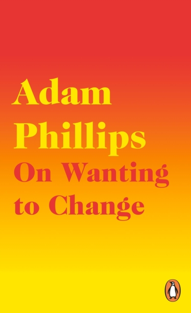 On Wanting to Change by Adam Phillips | 9780241291771