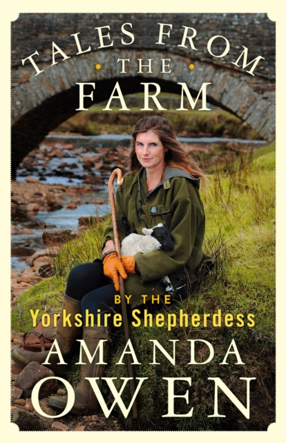 Tales From the Farm by the Yorkshire Shepherdess by Amanda Owen | 9781529074758